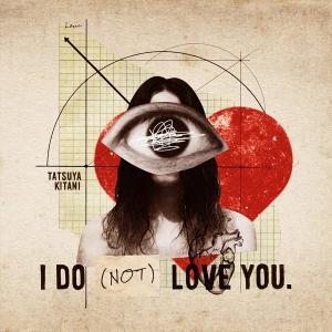 【後世に残したい名盤:第10回】キタニタツヤ 『I DO (NOT) LOVE YOU.』