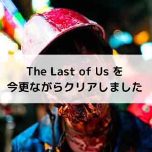 The Last of Us を今更ながらクリアしました