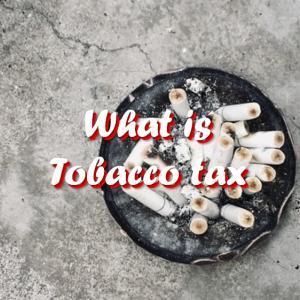 【2020年たばこ税増税】たばこ税とは?法改正によるたばこ税率の変更点を解説!