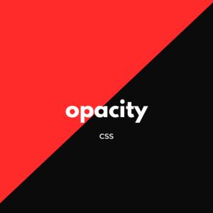 [CSS] opacityで色の透明度を指定しよう!