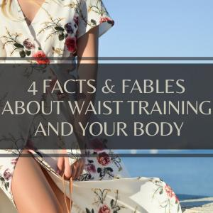 4 FACTS & FABLES ABOUT WAIST TRAINING AND YOUR BODY