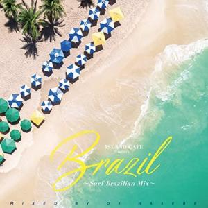 [Music] HONEY meets ISLAND CAFE -Surf Brazilian Mix- mixed by DJ HASEBE