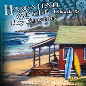 [Music] Hawaiian Style – Ukulele.2 Troy Fernandez