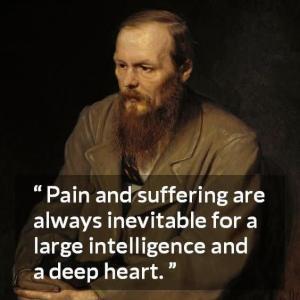 大きな知性と深い心のためには、痛みや苦しみは常に避けられません。