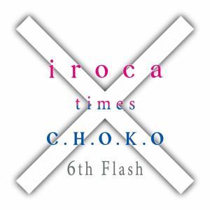 iroca times C.H.O.K.O 6th flash