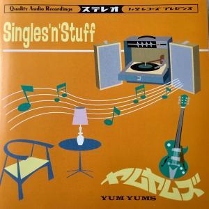 The Yum Yums / Singles 'N' Stuff