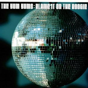 The Yum Yums / Blame It On The Boogie