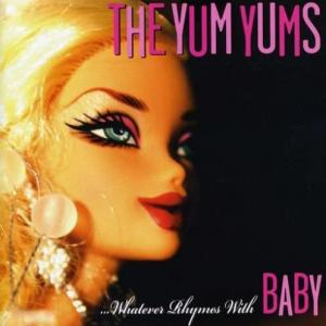 The Yum Yums / …Whatever Rhymes With Baby