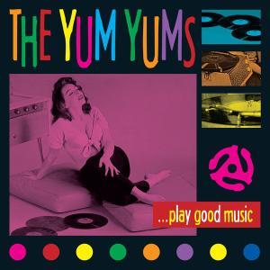 The Yum Yums / …Play Good Music