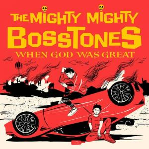 The Mighty Mighty Bosstones / When God Was Great