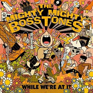 The Mighty Mighty Bosstones / While We're At It