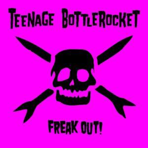 Teenage Bottlerocket / Freak Out!