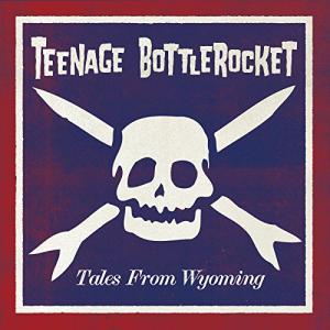 Teenage Bottlerocket / Tales From Wyoming