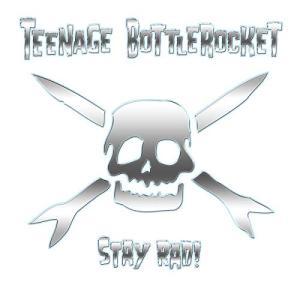 Teenage Bottlerocket / Stay Rad