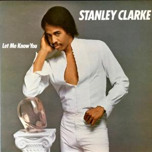 *Stanley Clarke -  Let Me Know You ♪