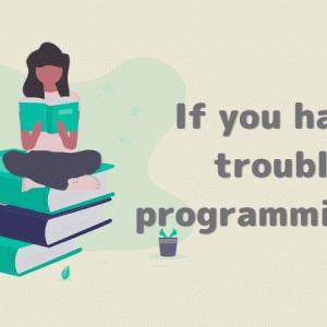 プログラミングを、はじめよう・プログラミングに悩んだら読んでみて!