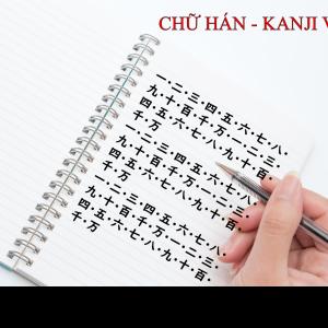 CHỮ HÁN – KANJI Vol. 2 (一・二・三・四・五・六・七・八・九・十・百・千・万)
