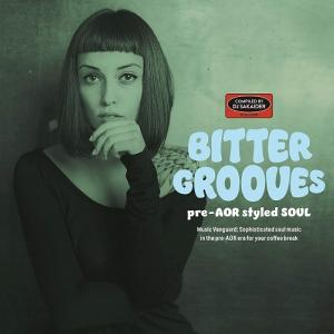 Bitter Grooves -pre-AOR styled SOUL- / Various Artists * 2018 P-vine