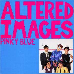 Pinky Blue / Altered Images * 1982 Epic