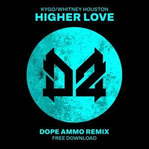 "KYGO/WHITNEY HOUSTON - ""HIGHER LOVE"" - DOPE AMMO RMX フリーダウンロード!   新譜チェック"