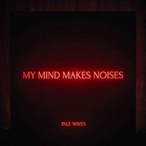 Pale Waves『My Mind Makes Noises』