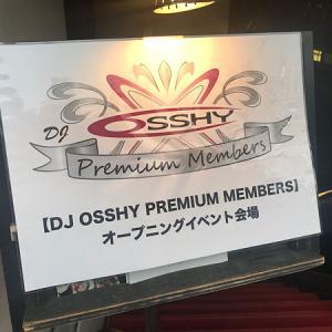 DJ OSSHY PREMIUM MEMBERS オープニングイベントに行ってきた!!