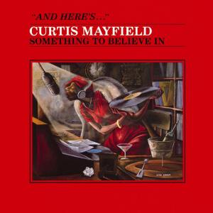 SOMETHING TO BELIEVE IN +1_CURTIS MAYFIELD