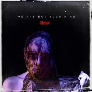 SLIPKNOT / We Are Not Your Kind (2019)