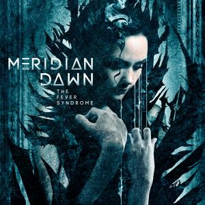 MERIDIAN DAWN / The Fever Syndrome (2020)