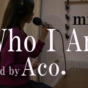 週末Acro.今週はAco.がmiletのWho I Amを歌ってみました。