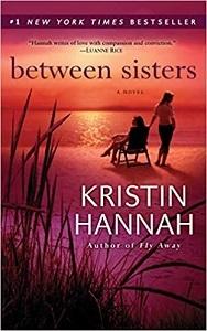 『Between Sisters』(Kristin Hannah, Rnadom House, usKindle)