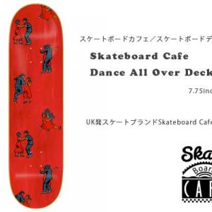 UK発Skateboard Cafe  「Dance All Over デッキ」