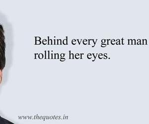 Behind every great man...