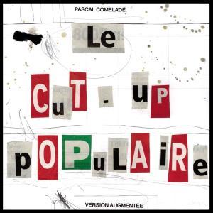 【リリース情報】 PASCAL COMELADE: Le Cut-Up Populaire