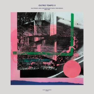 【リリース情報】 Outro Tempo II - Electronic And Contemporary Music From Brazil 1984-1996