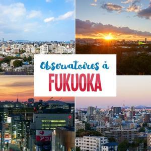 10 observatoires pour admirer Fukuoka vu d'en haut