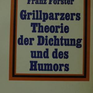 Grillparzers Theorie der Dichtung und des Humors. Forster, Franz ドイツ語版グリルパルツァーの文学理論とユーモア