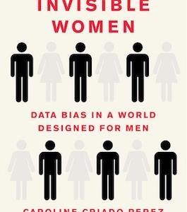 Invisible Women: Data Bias in a World Designed for Men:男性中心の社会で見えない女性