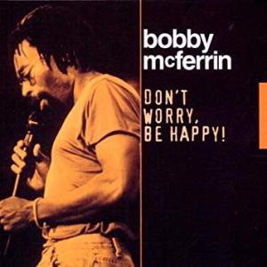Don't Worry Be Happy / Bobby McFerrin