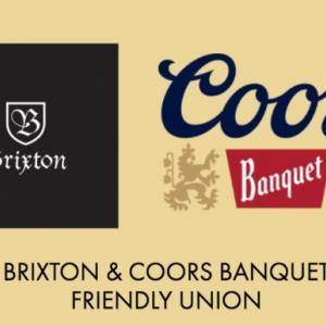 BRIXTON & COORS BANQUET FRIENDLY UNION ③