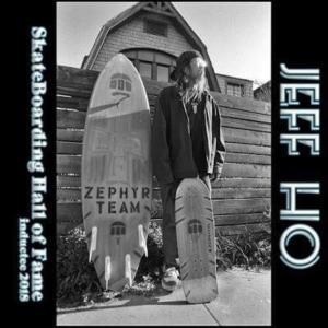 "JEFF HO ""Skateboarding Hall of Fame"""