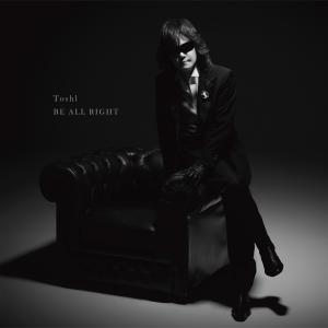 Toshl「BE ALL RIGHT」配信開始