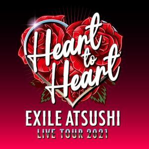 * EXILE ATSUSHI LIVE TOUR 2021♪