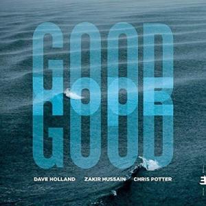 デイヴ・ホランド+ザキール・フセイン+クリス・ポッター『Good Hope』
