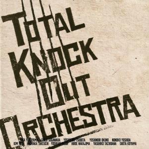 『Total Knock Out Orchestra』(JazzTokyo)