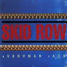 SKID ROW 「Subhuman Race」