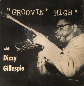 10/21 Dizzy Gillespie ~ Groovin' High