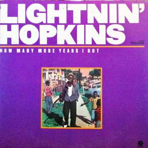 How Many More Years I Got  /  Lightnin' Hopkins