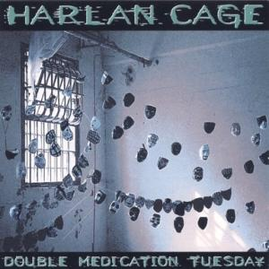 HARLAN CAGE『DOUBLE MEDICATION TUESDAY』めろはだけど
