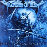 EMPIRES OF EDEN/SONGS OF WAR AND VENGEANCE